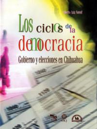 Los ciclos de la democracia. Gobierno y elecciones en Chihuahua