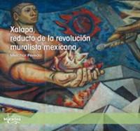 Xalapa, Reducto de la Revolución Muralista Mexicana