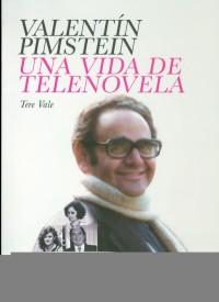 Valentín Pimstein una vida de telenovela.