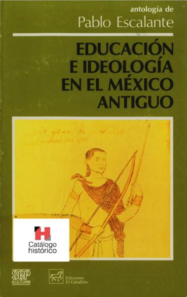 Aquí debería visualizarse la portada de 'Educación e ideología en el México antiguo' de Pablo Escalante, pero por alguna razón no puedes verla. Quizá la fe es débil en ti.