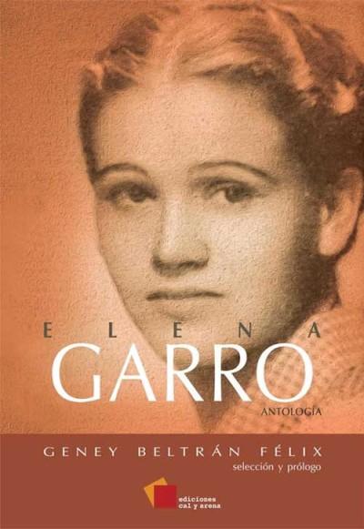 Elena Garro, antología. Geney Beltrán Félix. Ediciones Cal y Arena.